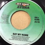 SAY MY NAME / AYSHA  (JETSTAR)