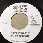 I DON'T KNOW WHY/BARRY BROWN - ZION GETE VERSION/THE AGGROVATORS   (STRIKER LEE)