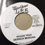 REGGAE TRAIN / DERRICK MORGAN - MULE TRAIN / AUGUSTUS PABLO   (STRIKER LEE)