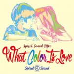 what color is love / SPIRAL SOUND スパイラルサウンド