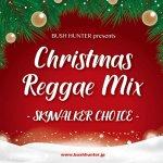 Christmas Reggae Mix -SKYWALKER CHOICE- / BUSH HUNTER MUSIC