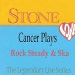 Cancer Plays Rocksteady & Ska / Stone Love(Cancer)