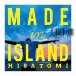 MADE IN ISLAND / HISATOMI
