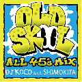 【10%OFF】DJ KOCO A.K.A. SHIMOKITA / OLD SKOOL-ALL 45'S MIX [MIX CD] - ネクストレベルなスキルのDJプレイ!