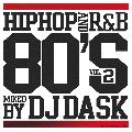 DJ DASK / HIPHOP and R&B 80'S Vol.2 [MIX CD] - 現在も一度クラブでかかれば大盛り上がり確実の超名曲のオンパレード!!