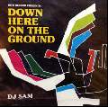 DJ Sam / Down Here On The Ground [MIX CD] - ミドルスク−ルクラシック!!