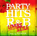 DJ RINA / PARTY HITS R&B 〜LOVERS STYLE〜 [MIX CD] - 最高にメロウな洋楽ヒットの気持よさMAXのレゲエカバーMIX!