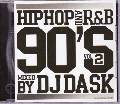 DJ DASK / HIPHOP and R&B 90'S Vol.2 [MIX CD] - 90年代の超名曲をDJ DASKが厳選!!