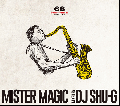 DJ SHU-G x 68&BROTHERS / Mister Magic [MIX CD] - Hip Hopのサンプリングソースとしても名高いJazzをテーマに!