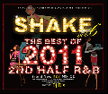 DJ D's / SHAKE vol.06 -The Best Of 2011 2nd Half R&B- [MIX CD] - 2011年下半期ベスト!