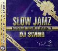 【廃盤】DJ SWING / SLOW JAMZ VOL.2 [MIX CD] - とにかく甘い歌モノだけをセレクトし、音楽理論を用いた超絶SMOOTHなMIXで!