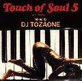 DJ TOZAONE / Touch of Soul vol.5 [MIX CD] - Sweet SoulにCross Over、Jazzy Grooveを挟みつつ力強くSoulful!