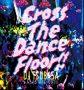 DJ Tsubasa a.k.a Stand Out!! / Cross The Dance Floor [MIX CD] - まさに踊レル歌モノ!!