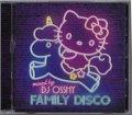 DJ OSSHY / FAMILY DISCO [MIX CD] - 収録曲はディスコの王道ヒット・ソングと、大ヒットしたJ-POPヒットだけ!
