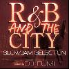 DJ FUMI / R&B AND THE CITY -SLOW JAM SELECTION- [MIX CD]