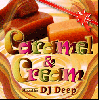 DJ Deep / Caramel & Cream [MIX CD] - キャラメルのように甘〜いとろけるようなMix♪