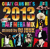 [ͽ��]DJ Junk / Crazy Club Hit's ��2013 First Half Mega Mix�� [2MIX CD] - ���������뤪�פ�ߥå���!!