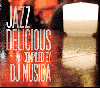 V.A. (DJ MUSICA) / JAZZDELICIOUS [CD] - おいしいジャズを召し上がれ♪