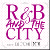 DJ FUMI / R&B AND THE CITY -No.6- [MIX CD] - 極上の胸キュン系R&B MIXシリーズ!!