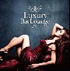 Luxury Bar Lounge [CD] - ラグジュアリーなバーでゴージャスなひと時を。