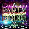 DJ Spike a.k.a. Kuribo / Party Riddim -Reggae×EDM- [MIX CD] - 新企画Mixが登場!!