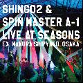 SHING02 & SPIN MASTER A-1 / LIVE AT SEASONS [MIX CD] - 名曲がズラリと並んだライブ音源の決定版!