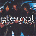 Eternal / Before The Rain [CD]