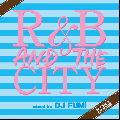 DJ FUMI / R&B AND THE CITY N.1&N.2 SP PACK [2MIX CD] - コレぞ一生聴ける極上R&B MIX!!