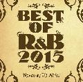 [再入荷待ち] DJ Atsu / Best Of R&B 2015 [MIX CD] - 2015年にヒットしたR&B・歌モノ曲を完全網羅!