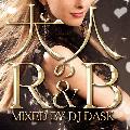 DJ DASK / 大人のR&B [MIX CD] - オシャレな大人R&Bを厳選した一生聴ける極上のR&B MIX!!
