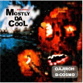 DJ GAJIROH+B-COSMO / MOSTLY DA COOL [MIX CD] - 90年代アングラからハウスまで!