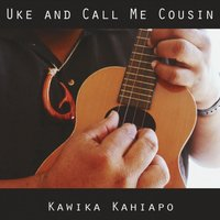 Uke and Call Me Cousin / Kawika Kahia...