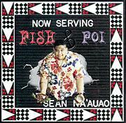 Fish & Poi / SEAN NA'AUAO