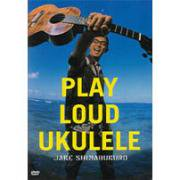Play Loud Ukulele / JAKE SHIMABUKURO