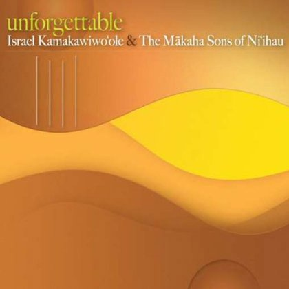 Unforgettable/Israel Kamakawiwoole & The Makaha Sons of Niihau