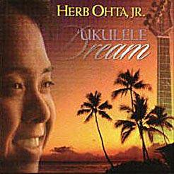 UKULELE DREAM / HERB OHTA, JR.