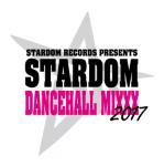 Stardom Dancehall Mixxx 2017